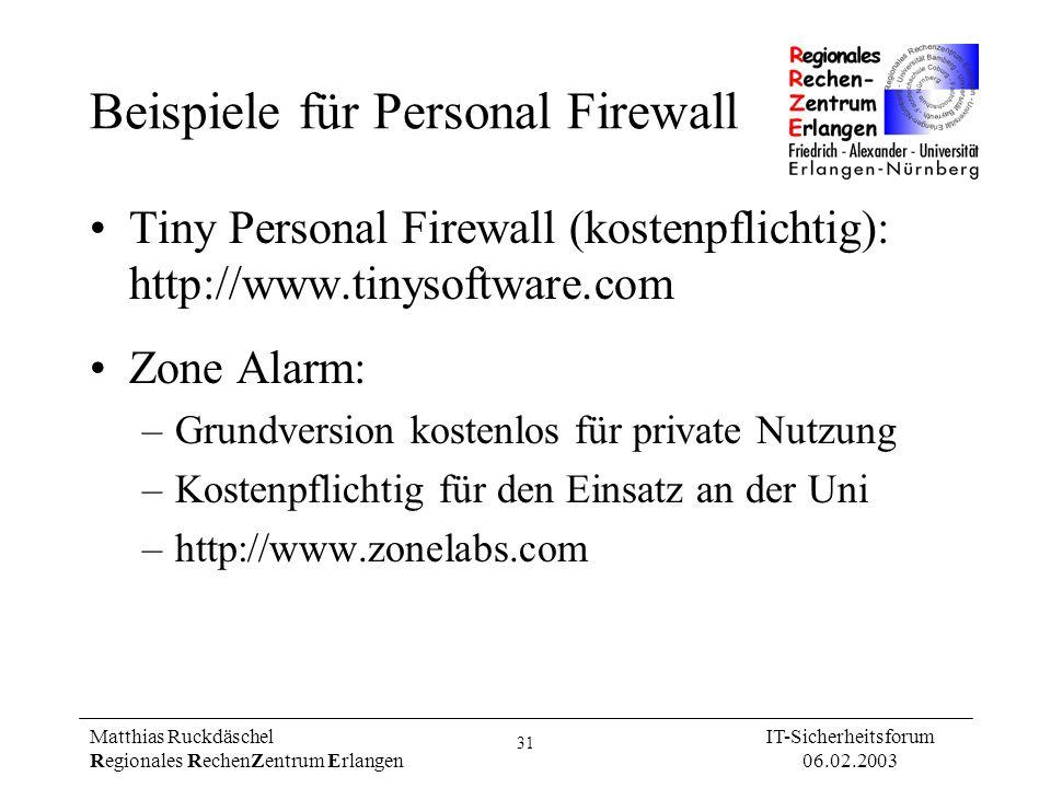 31 Matthias Ruckdäschel Regionales RechenZentrum Erlangen IT-Sicherheitsforum 06.02.2003 Beispiele für Personal Firewall Tiny Personal Firewall (koste
