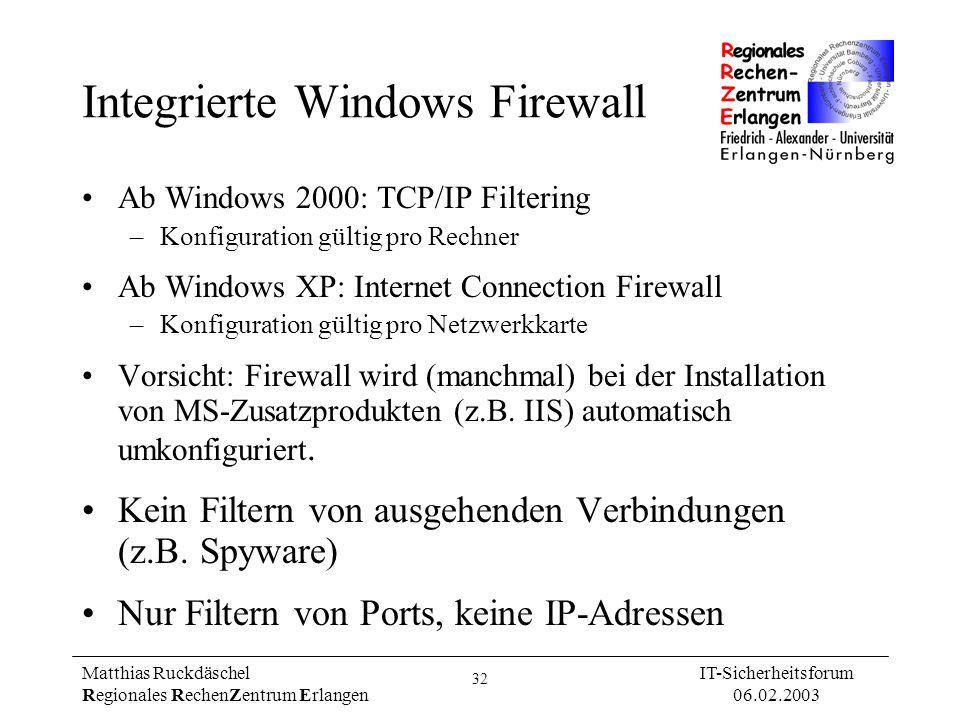 32 Matthias Ruckdäschel Regionales RechenZentrum Erlangen IT-Sicherheitsforum 06.02.2003 Integrierte Windows Firewall Ab Windows 2000: TCP/IP Filterin