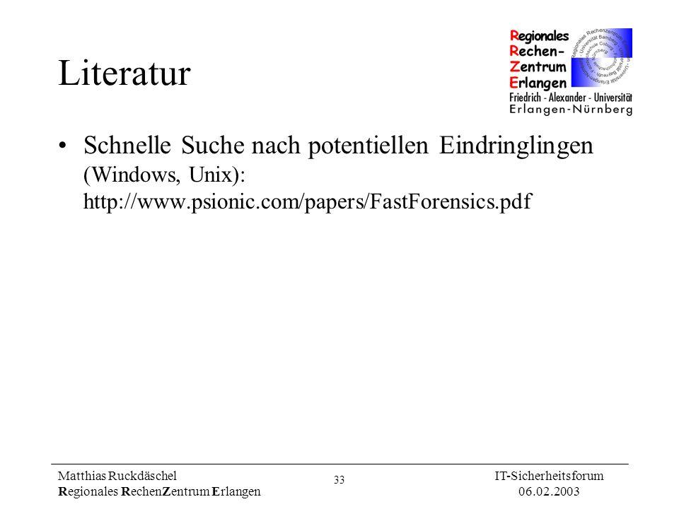33 Matthias Ruckdäschel Regionales RechenZentrum Erlangen IT-Sicherheitsforum 06.02.2003 Literatur Schnelle Suche nach potentiellen Eindringlingen (Wi