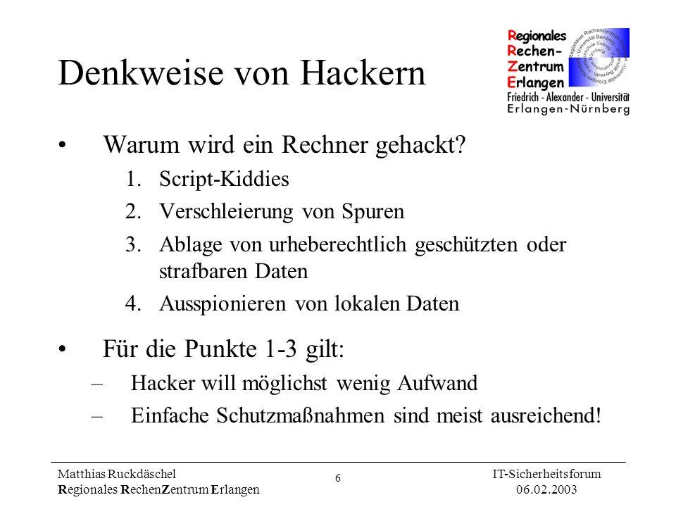 6 Matthias Ruckdäschel Regionales RechenZentrum Erlangen IT-Sicherheitsforum 06.02.2003 Denkweise von Hackern Warum wird ein Rechner gehackt? 1.Script