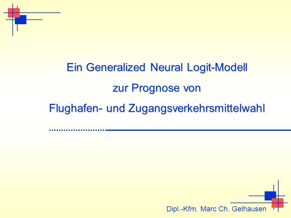 V i = f(x i ) V i LK = γ ij V j j A p LK P i = exp(V i LK ) / exp(V j LK ) j x tanh(x) x Generalized Neural Logit-Modell Elemente des GNL NutzenfunktionLinearkombinationenLogit-Funktion x e x 1/x x NutzenfunktionLinearkombinationenLogit-Funktion