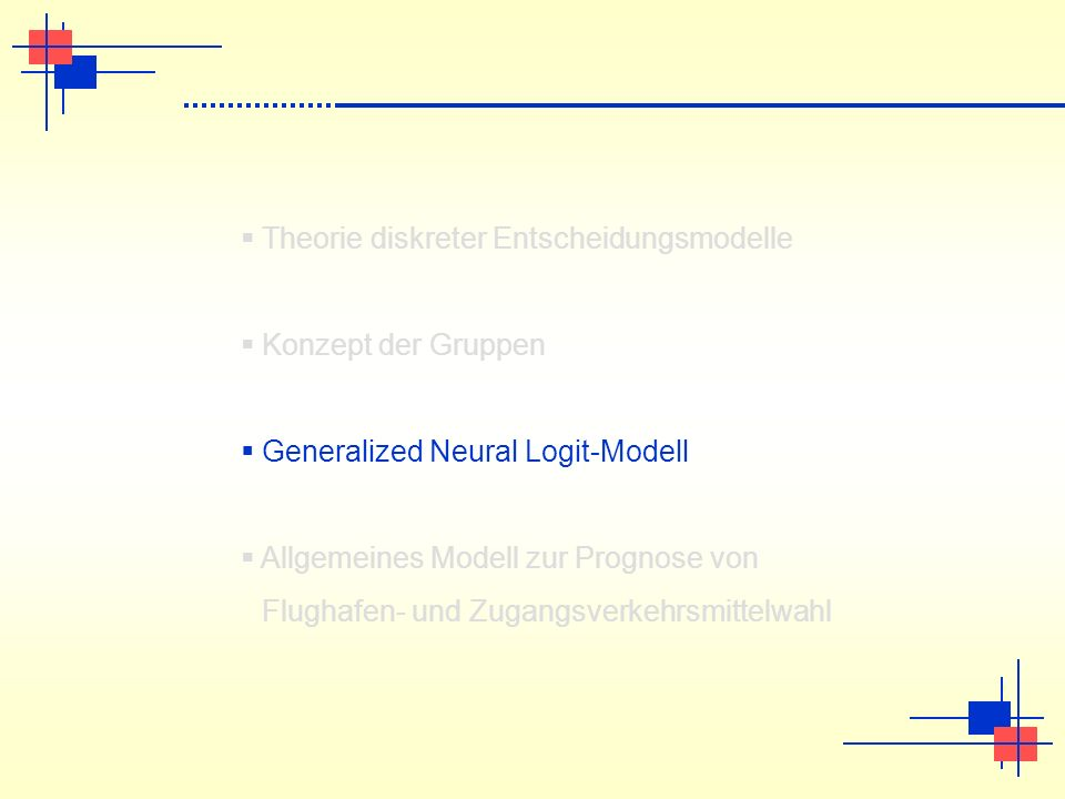 Theorie diskreter Entscheidungsmodelle Konzept der Gruppen Generalized Neural Logit-Modell Allgemeines Modell zur Prognose von Flughafen- und Zugangsv
