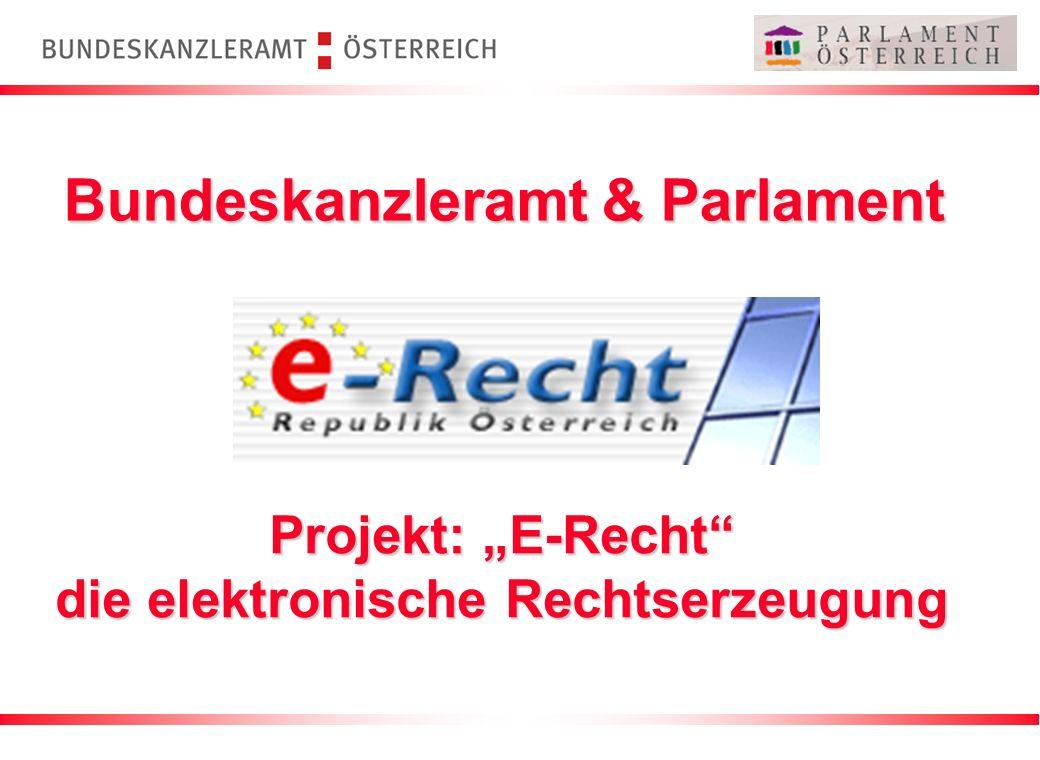 Projekt: E-Recht die elektronische Rechtserzeugung Bundeskanzleramt & Parlament