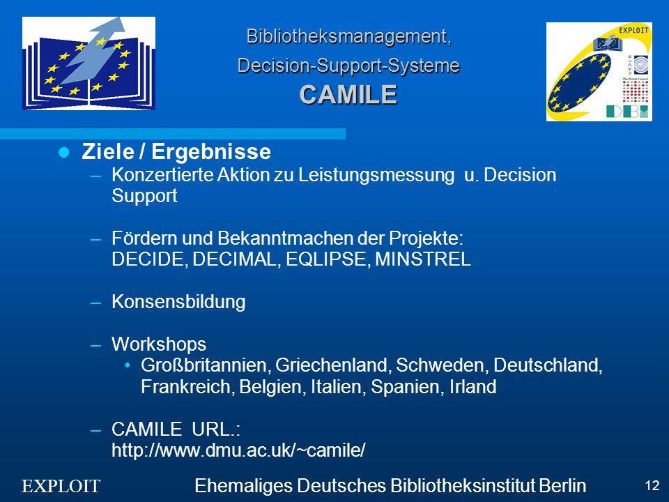 EXPLOIT Ehemaliges Deutsches Bibliotheksinstitut Berlin 12 Bibliotheksmanagement, Decision-Support-Systeme CAMILE Ziele / Ergebnisse –Konzertierte Aktion zu Leistungsmessung u.