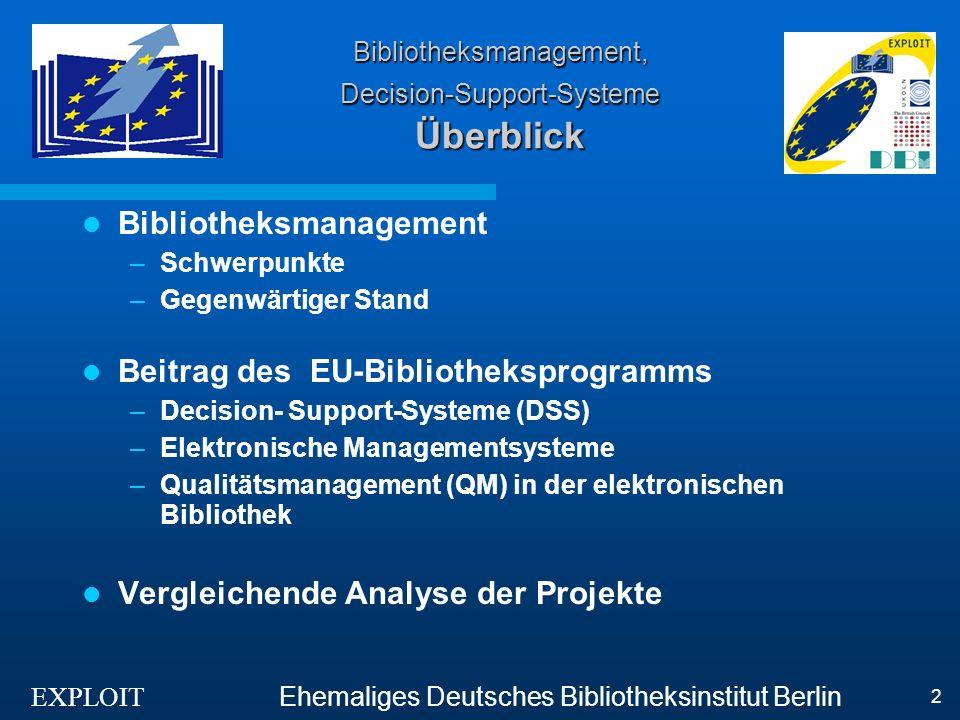 EXPLOIT Ehemaliges Deutsches Bibliotheksinstitut Berlin 23 Bibliotheksmanagement, Decision-Support-Systeme Web-Adressen der Projekte DECIDE http://www.efc.co.uk/DECIDE/REPORT/DECIDETP.HTM DECIMAL http://www.mmu.ac.uk/h-ss/dic/research/decimal.htm EQLIPSE http://www.mmu.ac.uk/h-ss/cerlim/projects/eqlipse.htm MINSTREL http://elsa.dmu.ac.uk/minstrel/ CAMILE http://www.dmu.ac.uk/~camile/ EQUINOX http://equinox.dcu.ie/