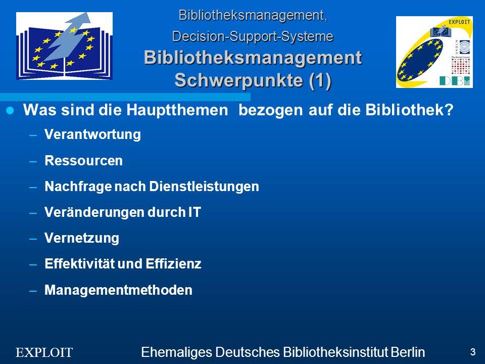 EXPLOIT Ehemaliges Deutsches Bibliotheksinstitut Berlin 4 Bibliotheksmanagement, Decision-Support-Systeme Bibliotheksmanagement Schwerpunkte (2) Schwerpunkte des Bibliotheksmanagements Entscheidungsfindung Leistungsindikatoren LI (Monitoring) Leistungsmessung LM (Evaluation) Qualitätsmanagement QM