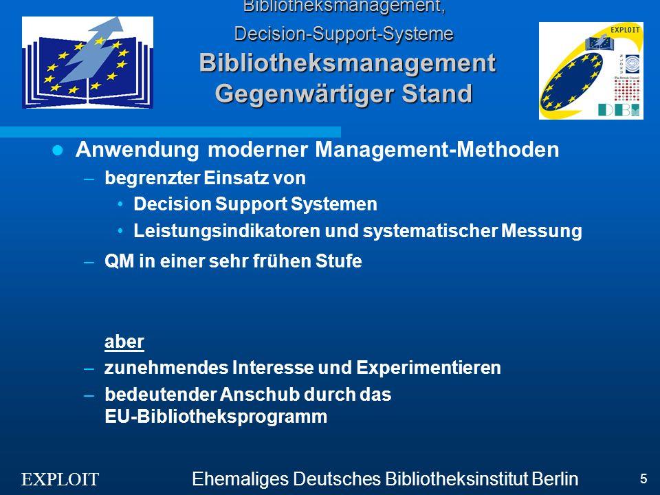 EXPLOIT Ehemaliges Deutsches Bibliotheksinstitut Berlin 16 Library Management Projects Decision Support Systems Quality Management in der Elektronischen Bibliothek Projekte –EQUINOX