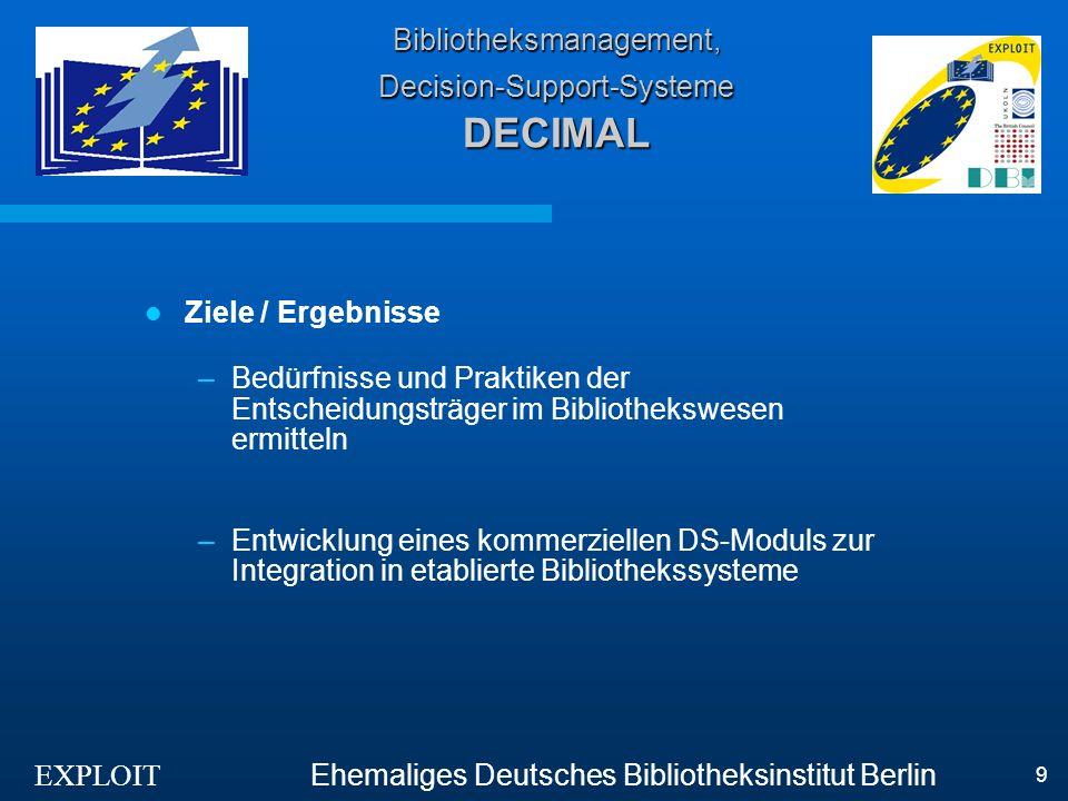 EXPLOIT Ehemaliges Deutsches Bibliotheksinstitut Berlin 9 Bibliotheksmanagement, Decision-Support-Systeme DECIMAL Ziele / Ergebnisse –Bedürfnisse und