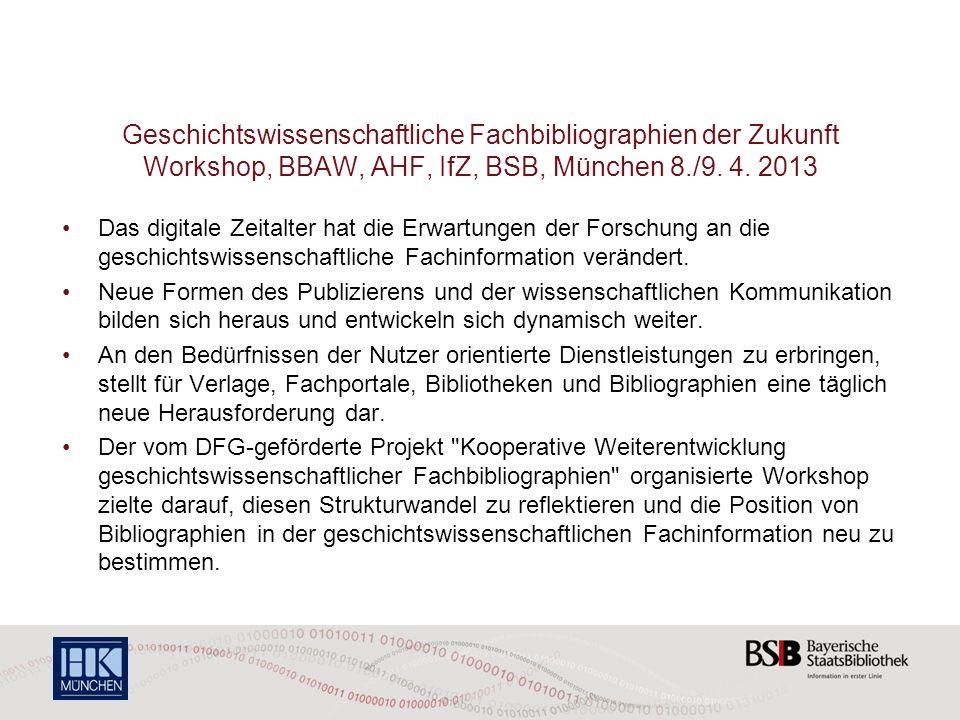 Geschichtswissenschaftliche Fachbibliographien der Zukunft Workshop, BBAW, AHF, IfZ, BSB, München 8./9. 4. 2013 Das digitale Zeitalter hat die Erwartu