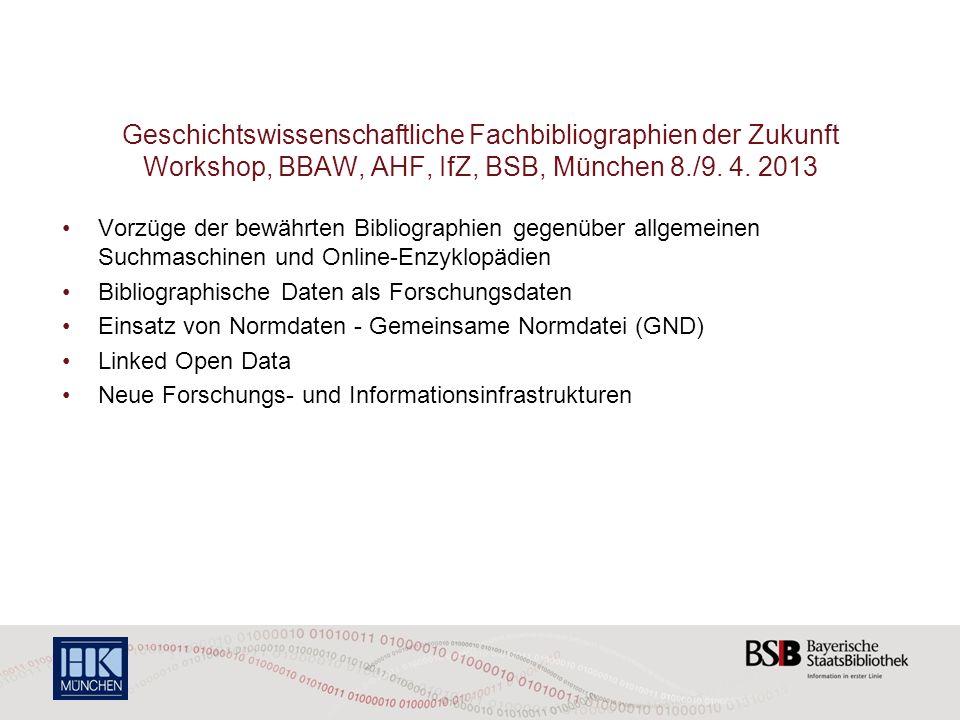 Geschichtswissenschaftliche Fachbibliographien der Zukunft Workshop, BBAW, AHF, IfZ, BSB, München 8./9. 4. 2013 Vorzüge der bewährten Bibliographien g
