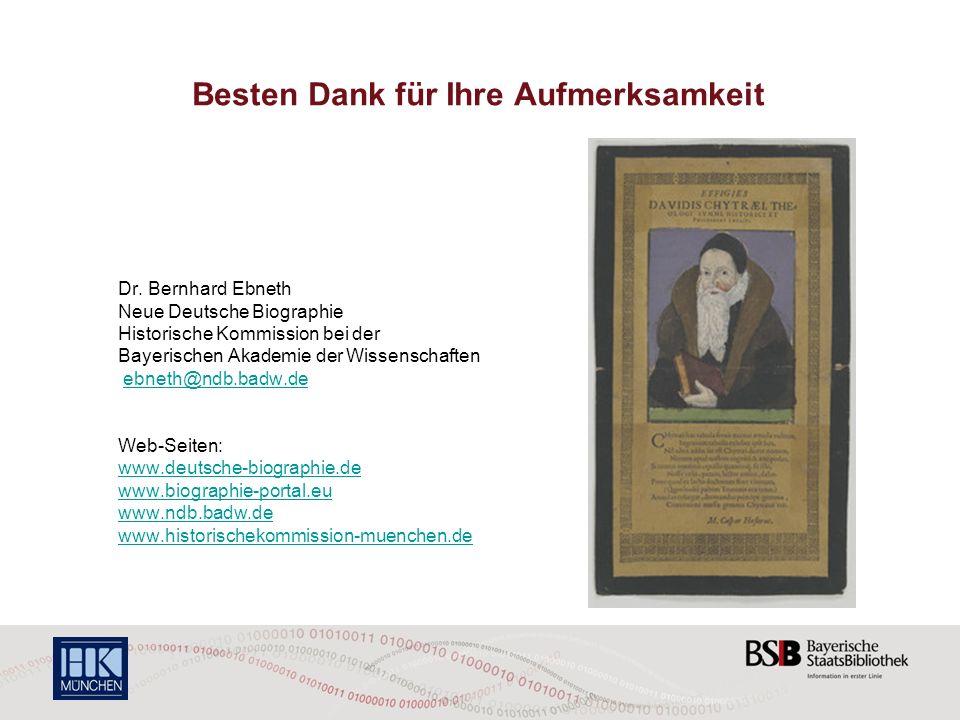 Besten Dank für Ihre Aufmerksamkeit Dr. Bernhard Ebneth Neue Deutsche Biographie Historische Kommission bei der Bayerischen Akademie der Wissenschafte