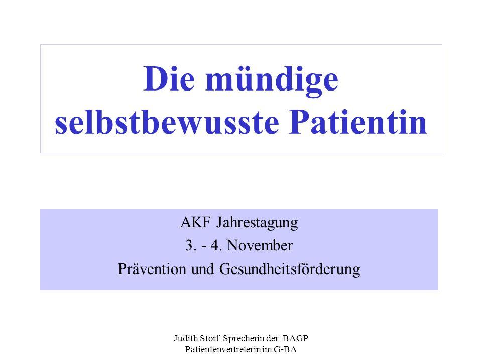 Judith Storf Sprecherin der BAGP Patientenvertreterin im G-BA Die mündige selbstbewusste Patientin AKF Jahrestagung 3. - 4. November Prävention und Ge