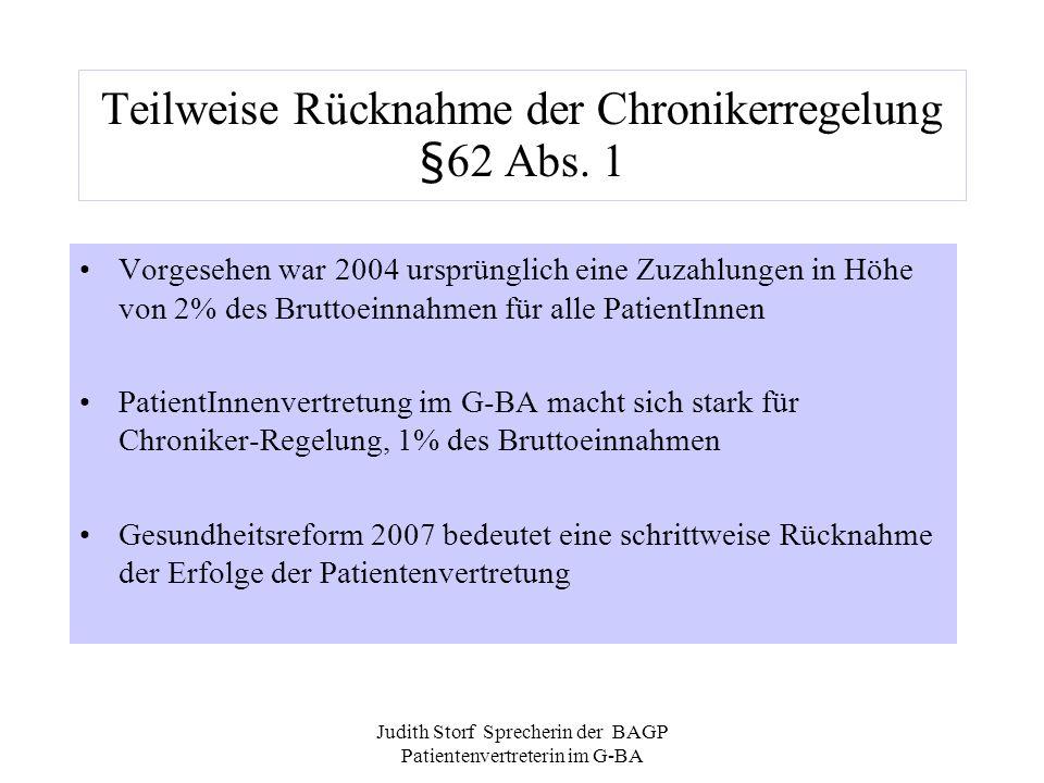 Judith Storf Sprecherin der BAGP Patientenvertreterin im G-BA Teilweise Rücknahme der Chronikerregelung §62 Abs. 1 Vorgesehen war 2004 ursprünglich ei