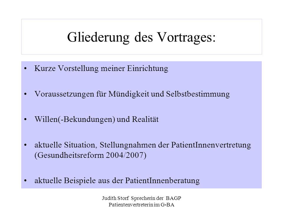 Judith Storf Sprecherin der BAGP Patientenvertreterin im G-BA Gliederung des Vortrages: Kurze Vorstellung meiner Einrichtung Voraussetzungen für Mündi