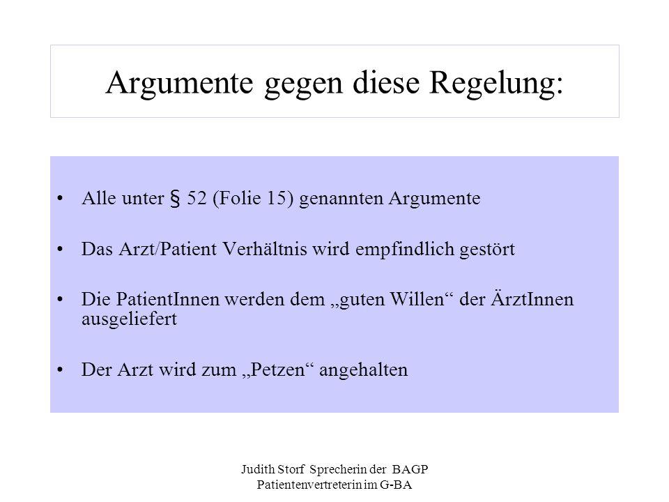 Judith Storf Sprecherin der BAGP Patientenvertreterin im G-BA Argumente gegen diese Regelung: Alle unter § 52 (Folie 15) genannten Argumente Das Arzt/