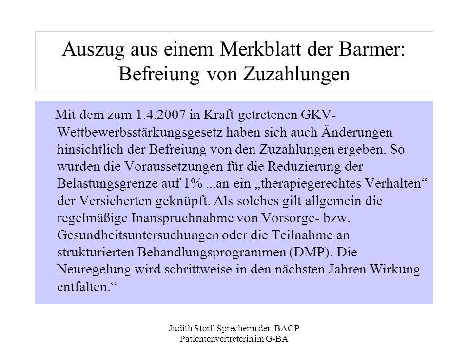 Judith Storf Sprecherin der BAGP Patientenvertreterin im G-BA Auszug aus einem Merkblatt der Barmer: Befreiung von Zuzahlungen Mit dem zum 1.4.2007 in