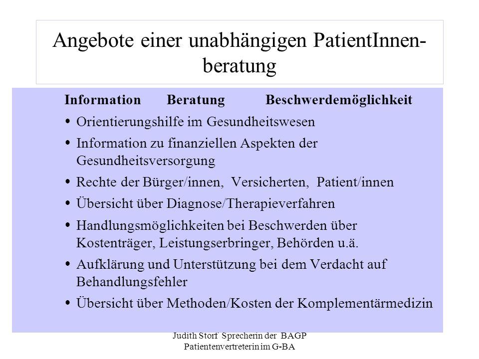 Judith Storf Sprecherin der BAGP Patientenvertreterin im G-BA Angebote einer unabhängigen PatientInnen- beratung Information Beratung Beschwerdemöglic