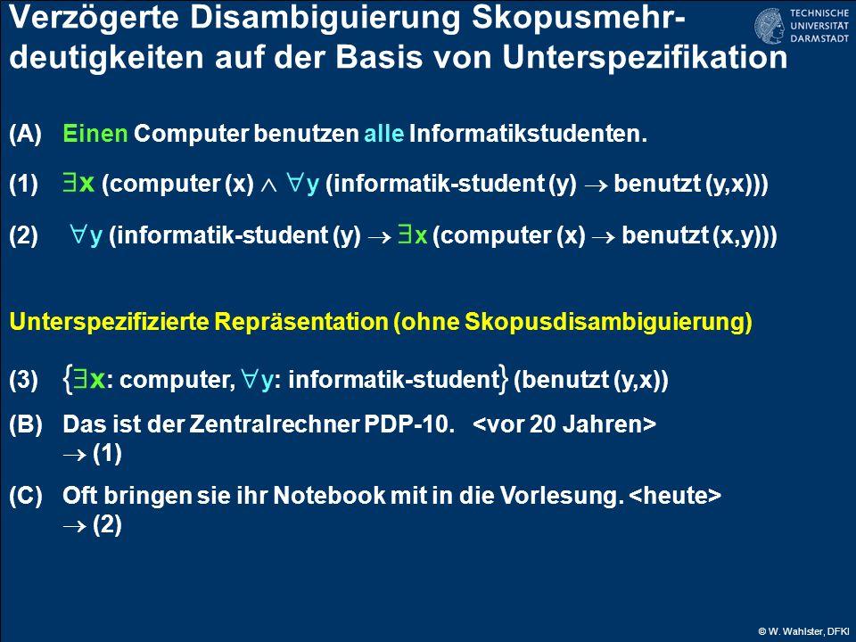 © W. Wahlster, DFKI Verzögerte Disambiguierung Skopusmehr- deutigkeiten auf der Basis von Unterspezifikation (A) Einen Computer benutzen alle Informat