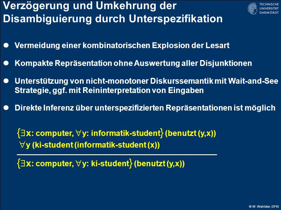 © W. Wahlster, DFKI Verzögerung und Umkehrung der Disambiguierung durch Unterspezifikation Vermeidung einer kombinatorischen Explosion der Lesart Komp