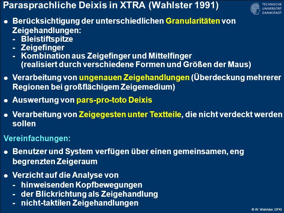 © W. Wahlster, DFKI Parasprachliche Deixis in XTRA (Wahlster 1991) Berücksichtigung der unterschiedlichen Granularitäten von Zeigehandlungen: -Bleisti