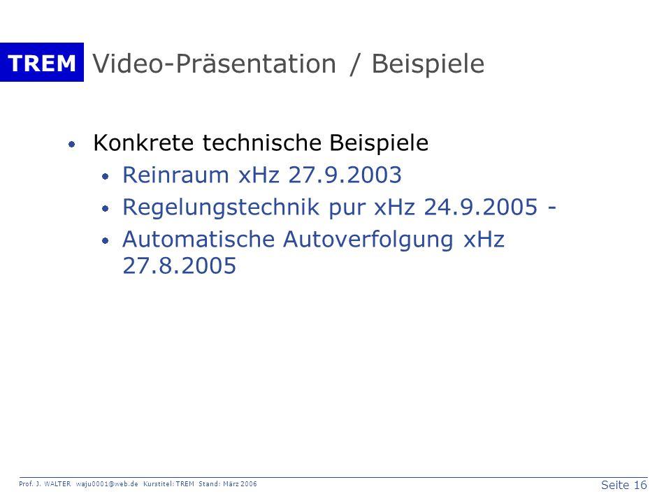 Seite 16 Prof. J. WALTER waju0001@web.de Kurstitel: TREM Stand: März 2006 TREM Video-Präsentation / Beispiele Konkrete technische Beispiele Reinraum x