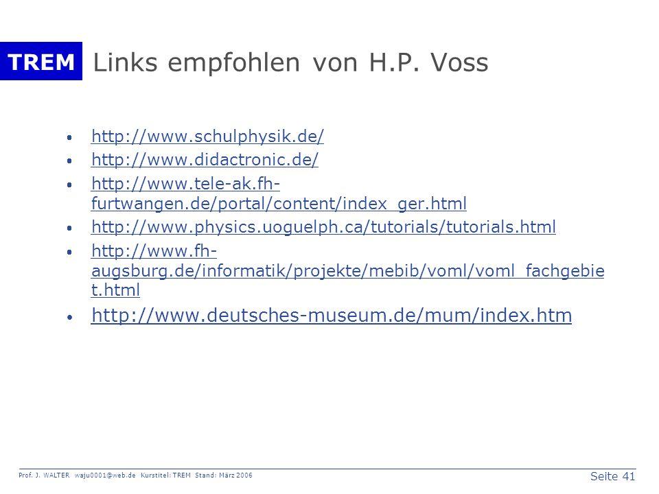 Seite 41 Prof. J. WALTER waju0001@web.de Kurstitel: TREM Stand: März 2006 TREM Links empfohlen von H.P. Voss http://www.schulphysik.de/ http://www.did