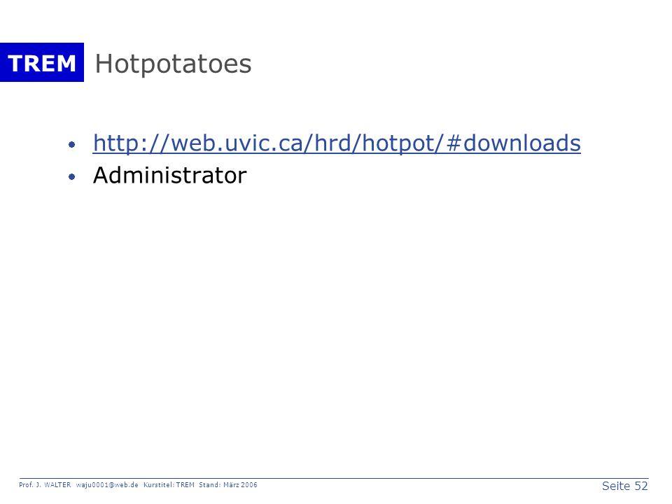 Seite 52 Prof. J. WALTER waju0001@web.de Kurstitel: TREM Stand: März 2006 TREM Hotpotatoes http://web.uvic.ca/hrd/hotpot/#downloads Administrator