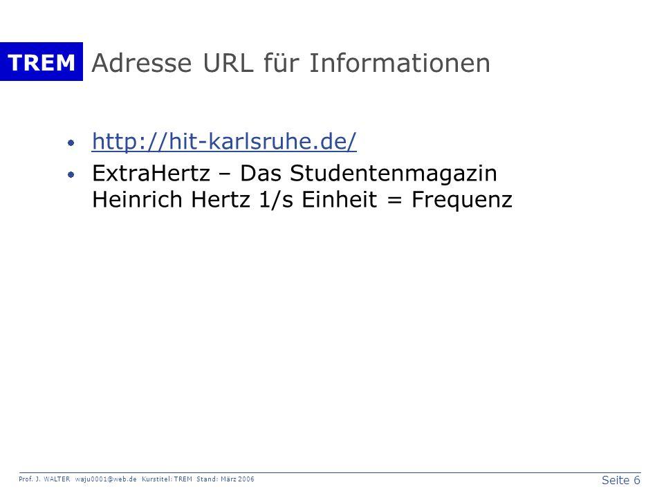 Seite 6 Prof. J. WALTER waju0001@web.de Kurstitel: TREM Stand: März 2006 TREM Adresse URL für Informationen http://hit-karlsruhe.de/ ExtraHertz – Das