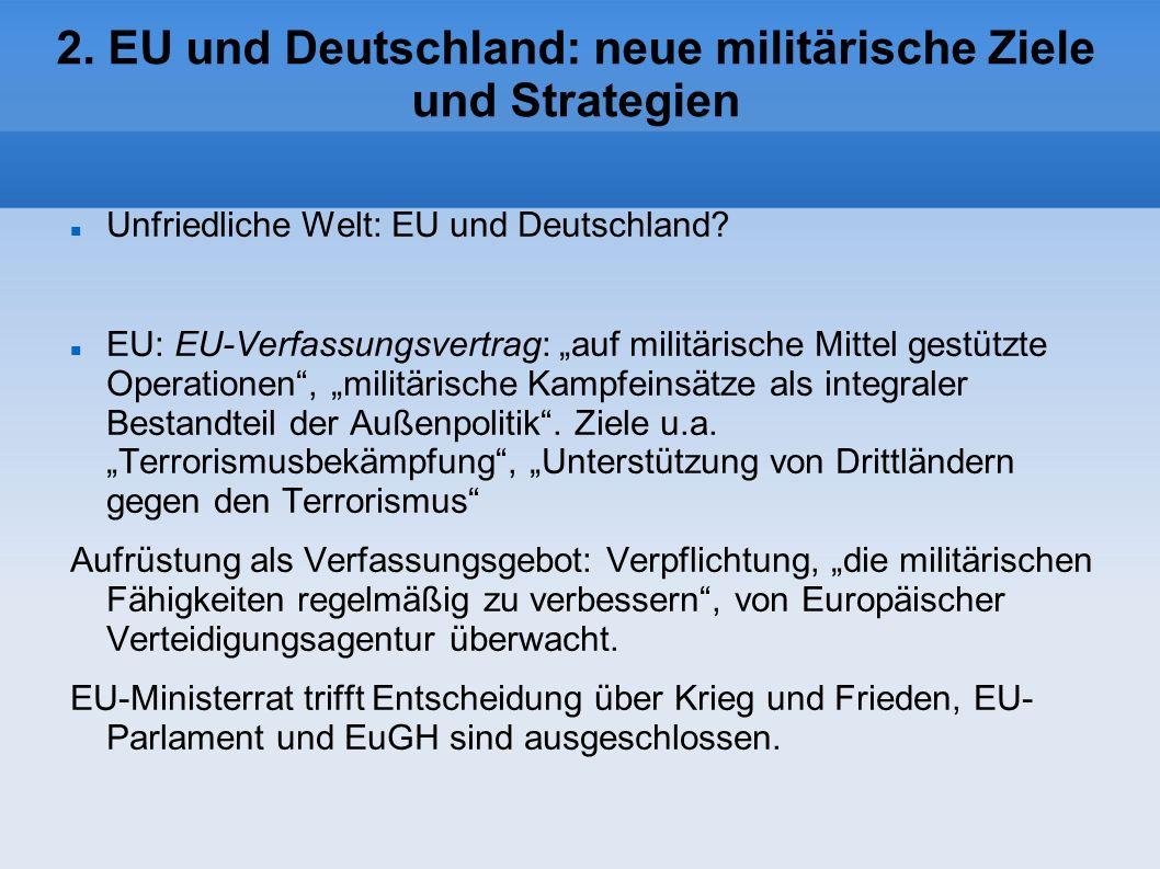 EU und Deutschland: neue militärische Ziele und Strategien Europäische Sicherheitsstrategie: Bei den neuen Bedrohungen wird die erste Verteidigungslinie oft im Ausland liegen.