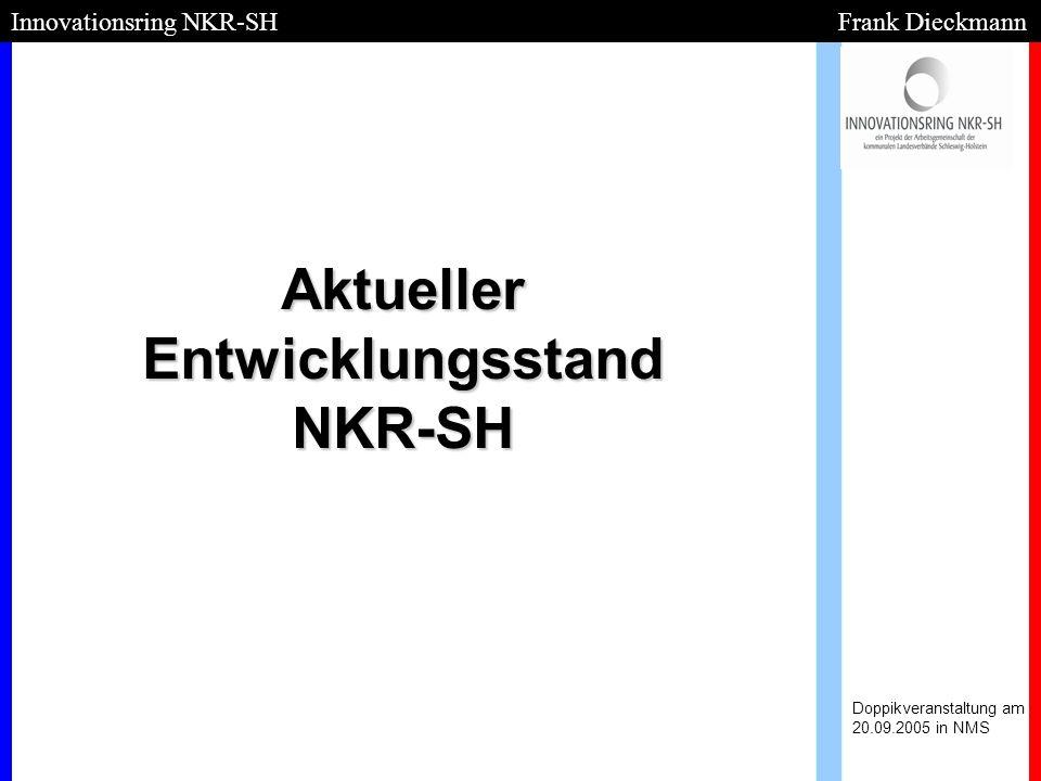 Aktueller Entwicklungsstand NKR-SH Doppikveranstaltung am 20.09.2005 in NMS Innovationsring NKR-SH Frank Dieckmann
