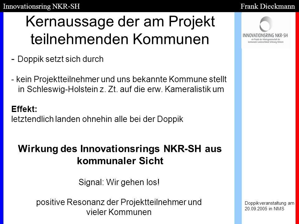Kernaussage der am Projekt teilnehmenden Kommunen Doppikveranstaltung am 20.09.2005 in NMS Innovationsring NKR-SH Frank Dieckmann - - Doppik setzt sic