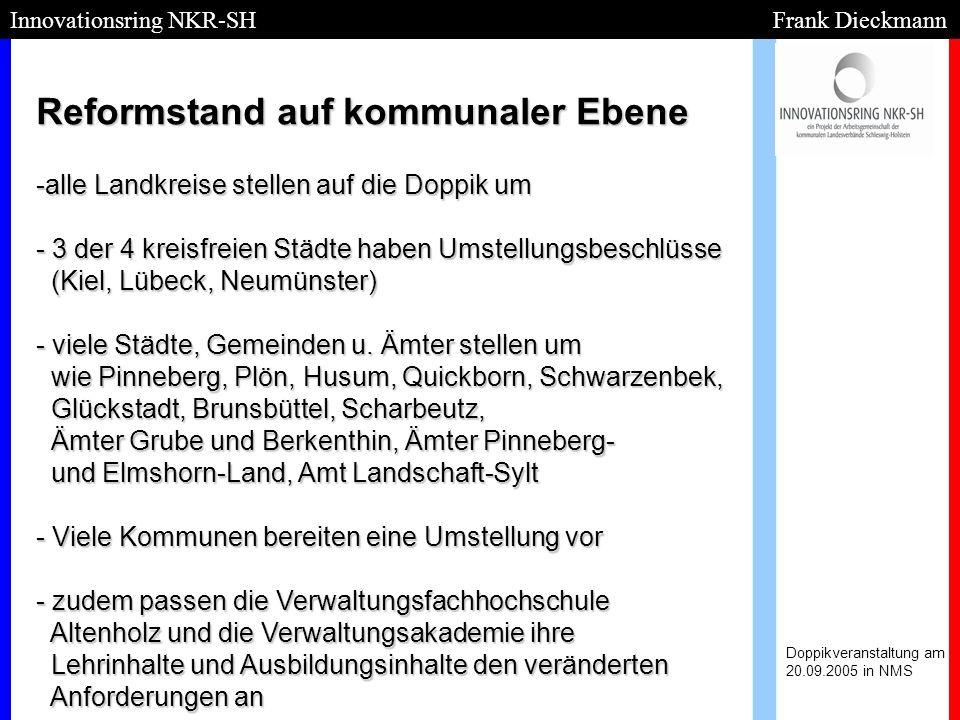 Reformstand auf kommunaler Ebene Doppikveranstaltung am 20.09.2005 in NMS Innovationsring NKR-SH Frank Dieckmann -alle Landkreise stellen auf die Dopp