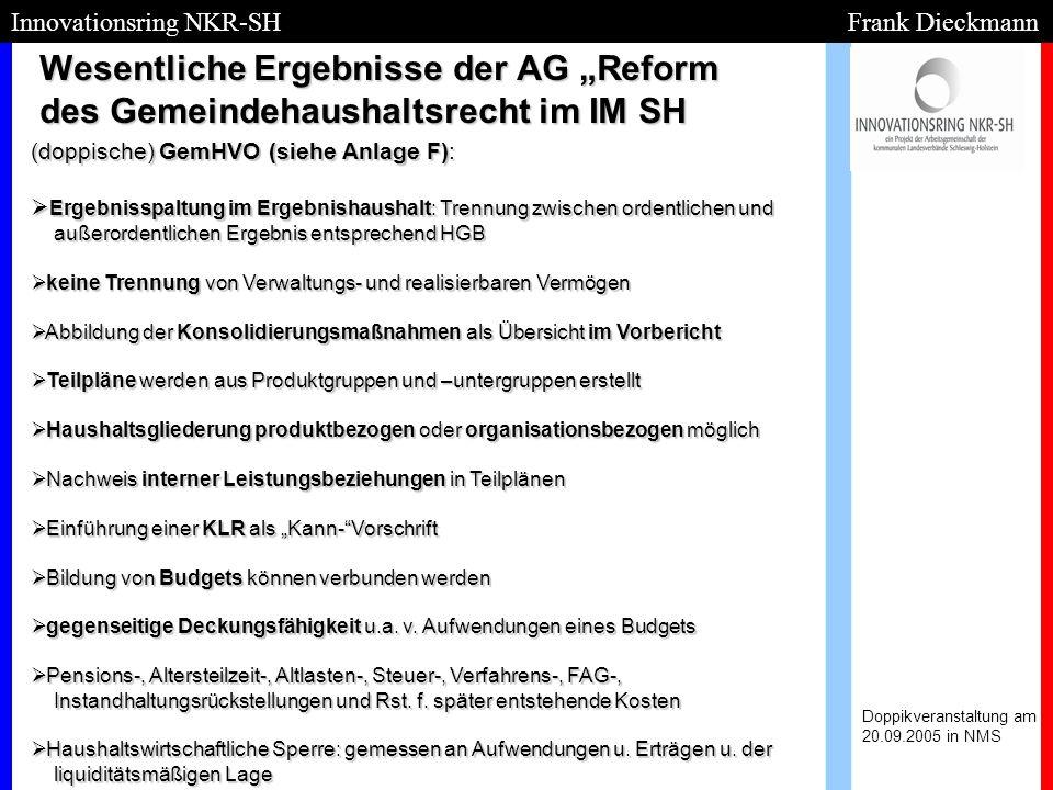Wesentliche Ergebnisse der AG Reform des Gemeindehaushaltsrecht im IM SH Doppikveranstaltung am 20.09.2005 in NMS Innovationsring NKR-SH Frank Dieckma