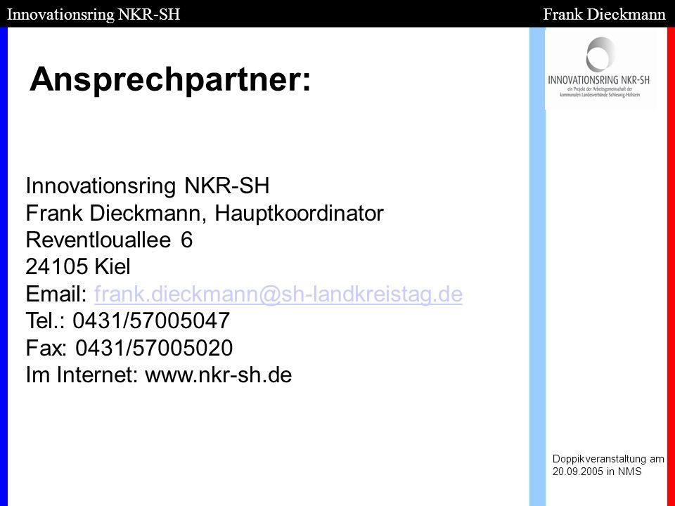Ansprechpartner: Doppikveranstaltung am 20.09.2005 in NMS Innovationsring NKR-SH Frank Dieckmann Innovationsring NKR-SH Frank Dieckmann, Hauptkoordina