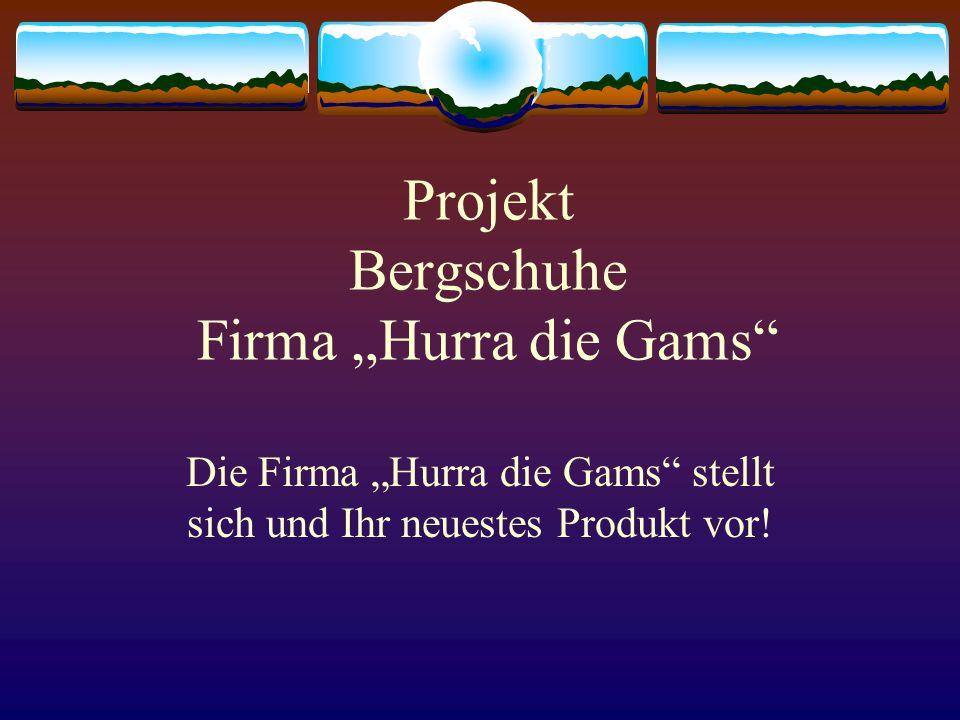 Projekt Bergschuhe Firma Hurra die Gams Die Firma Hurra die Gams stellt sich und Ihr neuestes Produkt vor!