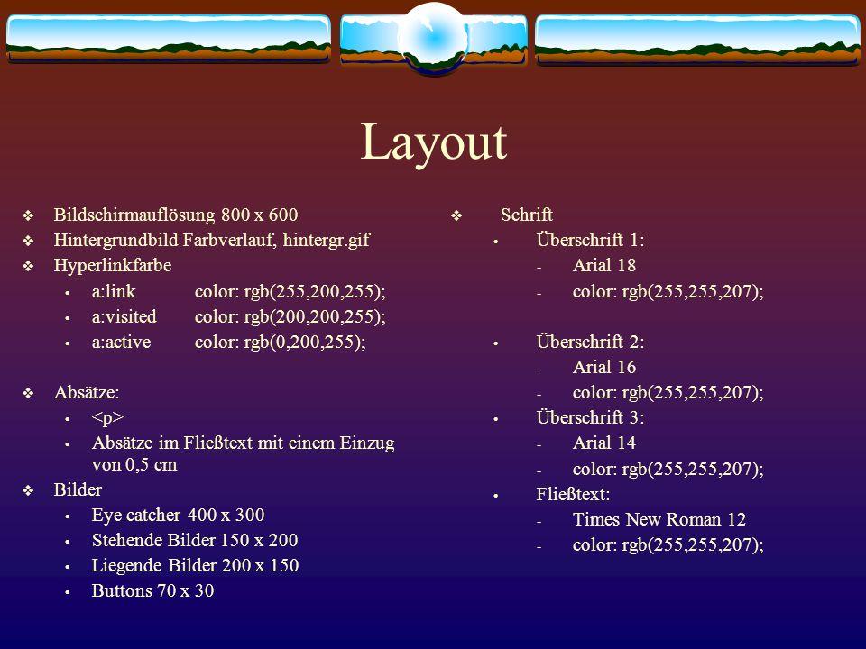 Layout Bildschirmauflösung 800 x 600 Hintergrundbild Farbverlauf, hintergr.gif Hyperlinkfarbe a:linkcolor: rgb(255,200,255); a:visitedcolor: rgb(200,2