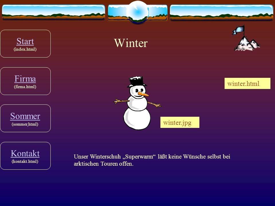 Winter Unser Winterschuh Superwarm läßt keine Wünsche selbst bei arktischen Touren offen. winter.jpg winter.html Firma Firma (firma.html) Start Start