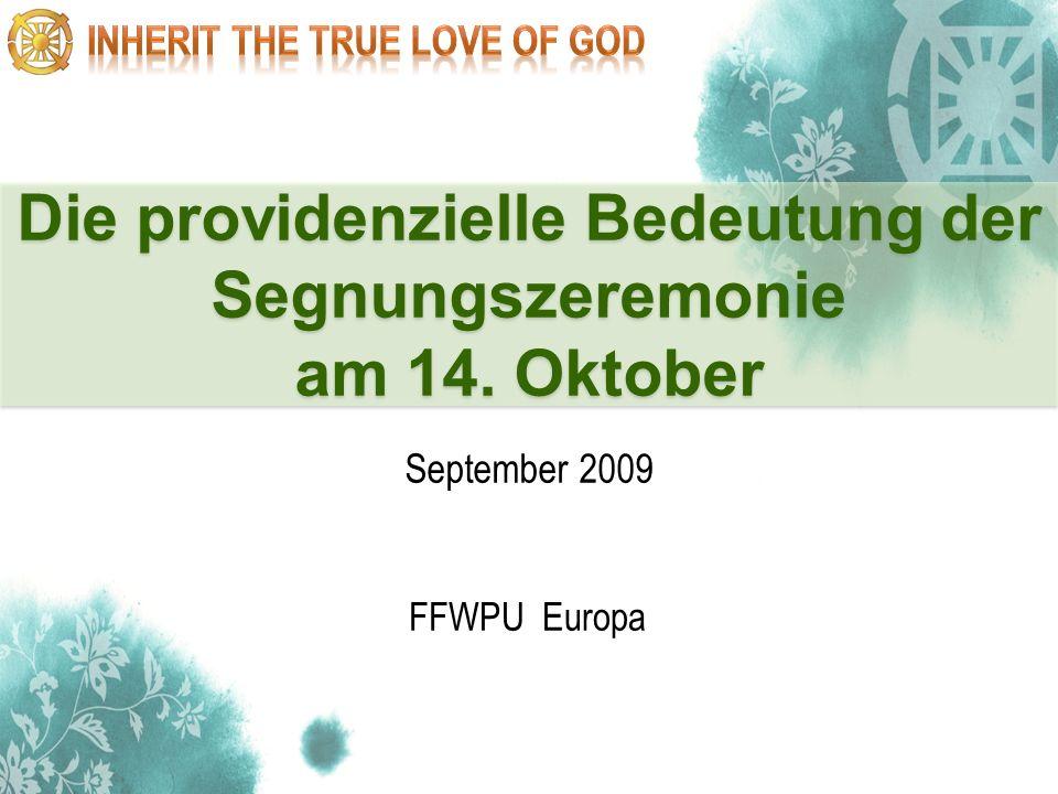 1 Die providenzielle Bedeutung der Segnungszeremonie am 14. Oktober FFWPU Europa September 2009