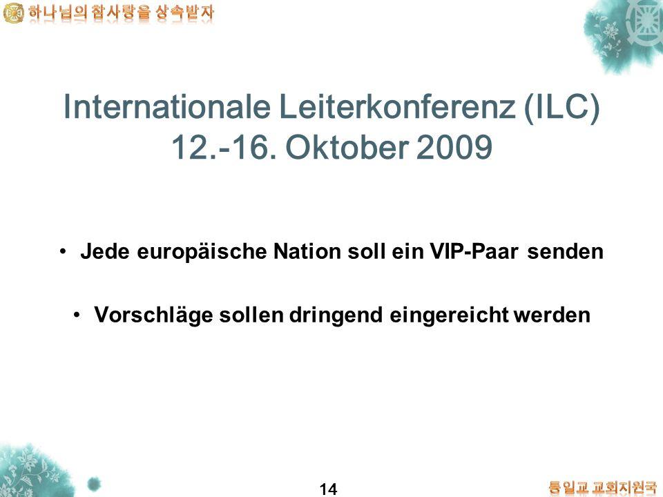 14 Internationale Leiterkonferenz (ILC) 12.-16. Oktober 2009 Jede europäische Nation soll ein VIP-Paar senden Vorschläge sollen dringend eingereicht w