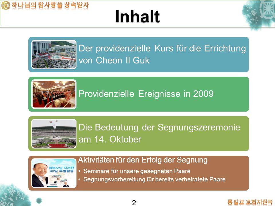 2 Inhalt Der providenzielle Kurs für die Errichtung von Cheon Il Guk Providenzielle Ereignisse in 2009 Die Bedeutung der Segnungszeremonie am 14. Okto