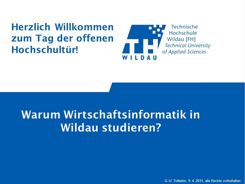 G.-U. Tolkiehn, 9. 4. 2011, alle Rechte vorbehalten Warum Wirtschaftsinformatik in Wildau studieren? Herzlich Willkommen zum Tag der offenen Hochschul