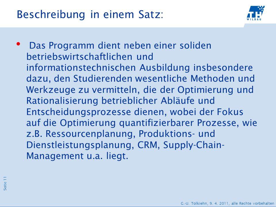 Seite 11 G.-U. Tolkiehn, 9. 4. 2011, alle Rechte vorbehalten Beschreibung in einem Satz: Das Programm dient neben einer soliden betriebswirtschaftlich