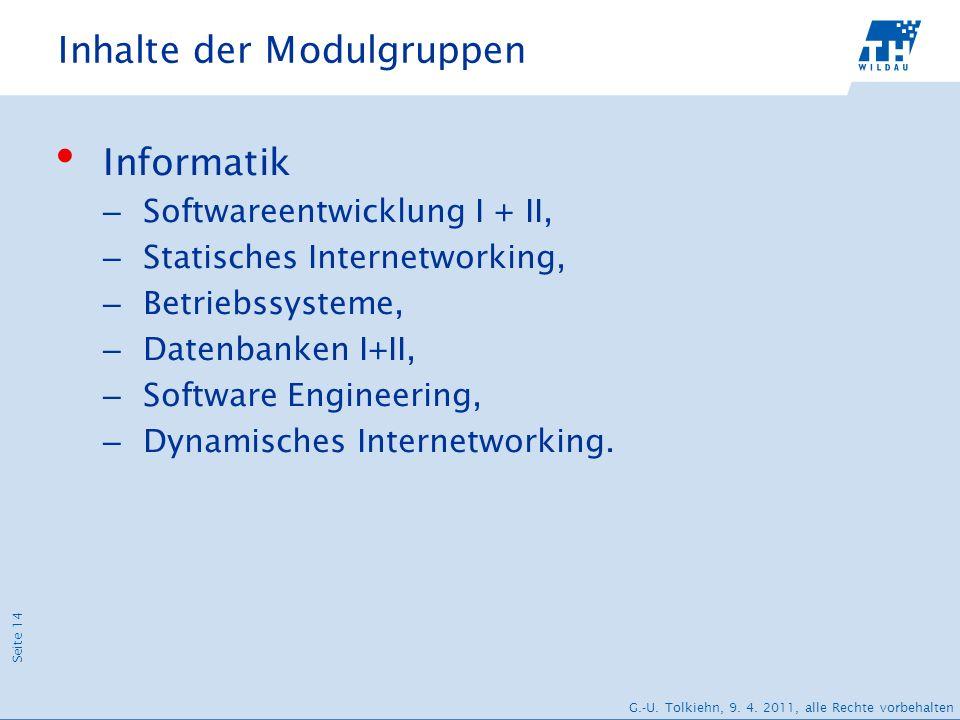 Seite 14 G.-U. Tolkiehn, 9. 4. 2011, alle Rechte vorbehalten Inhalte der Modulgruppen Informatik – Softwareentwicklung I + II, – Statisches Internetwo