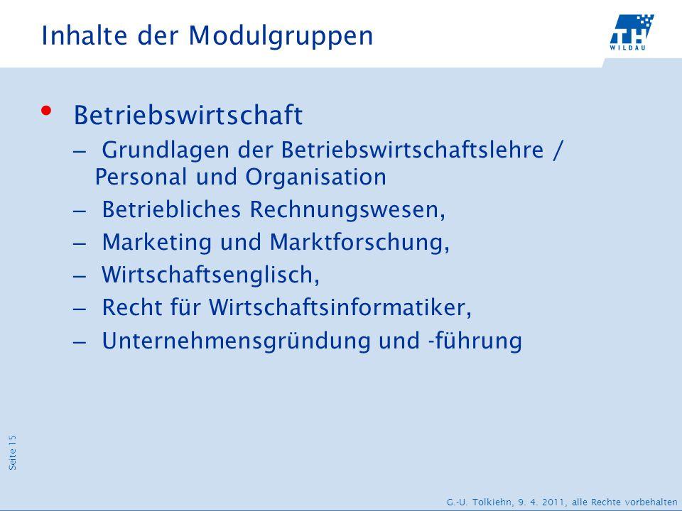 Seite 15 G.-U. Tolkiehn, 9. 4. 2011, alle Rechte vorbehalten Inhalte der Modulgruppen Betriebswirtschaft – Grundlagen der Betriebswirtschaftslehre / P
