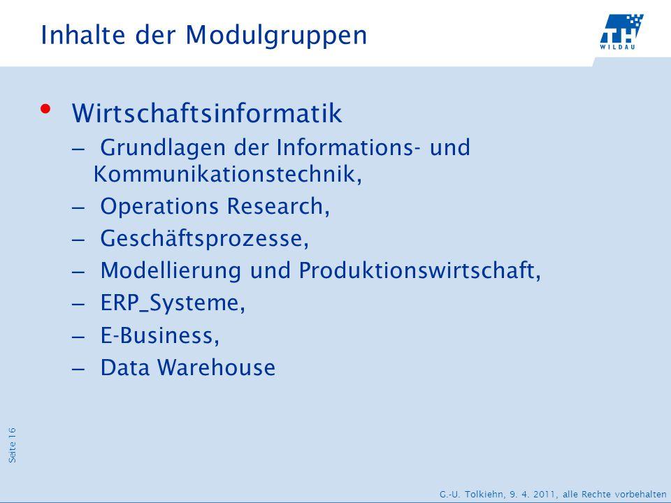 Seite 16 G.-U. Tolkiehn, 9. 4. 2011, alle Rechte vorbehalten Inhalte der Modulgruppen Wirtschaftsinformatik – Grundlagen der Informations- und Kommuni