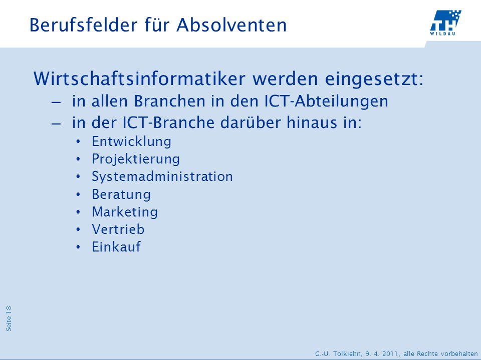 Seite 18 G.-U. Tolkiehn, 9. 4. 2011, alle Rechte vorbehalten Berufsfelder für Absolventen Wirtschaftsinformatiker werden eingesetzt: – in allen Branch