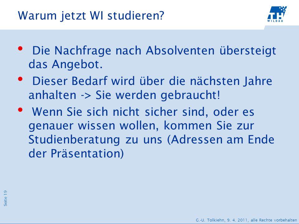 Seite 19 G.-U. Tolkiehn, 9. 4. 2011, alle Rechte vorbehalten Warum jetzt WI studieren? Die Nachfrage nach Absolventen übersteigt das Angebot. Dieser B