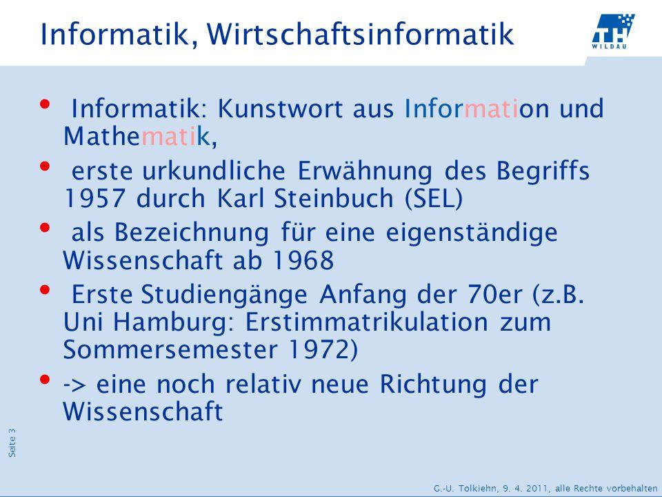 Seite 3 G.-U. Tolkiehn, 9. 4. 2011, alle Rechte vorbehalten Informatik, Wirtschaftsinformatik Informatik: Kunstwort aus Information und Mathematik, er