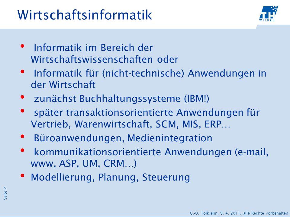 Seite 7 G.-U. Tolkiehn, 9. 4. 2011, alle Rechte vorbehalten Wirtschaftsinformatik Informatik im Bereich der Wirtschaftswissenschaften oder Informatik
