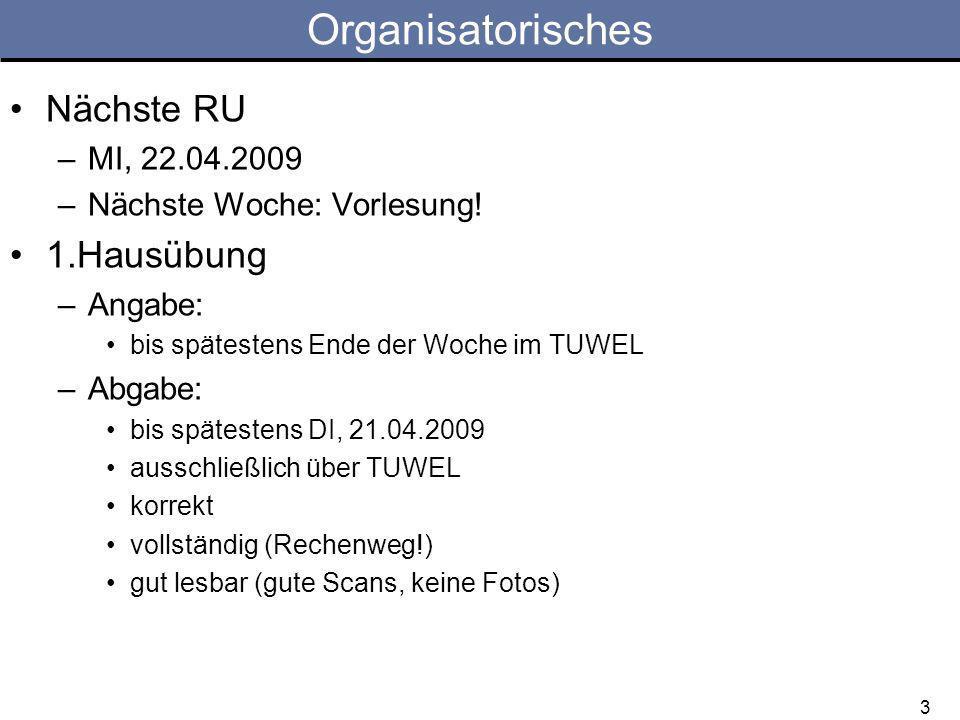 3 Organisatorisches Nächste RU –MI, 22.04.2009 –Nächste Woche: Vorlesung! 1.Hausübung –Angabe: bis spätestens Ende der Woche im TUWEL –Abgabe: bis spä